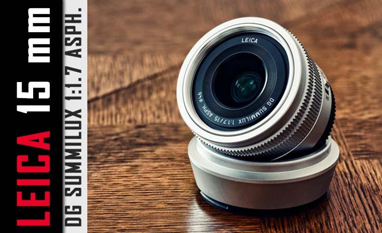 Leica 15 mm f/1.7: qualità con pochi compromessi (recensione)